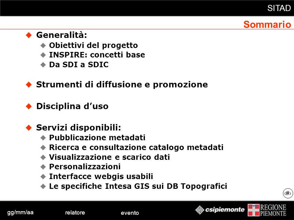 gg/mm/aa relatore evento SITAD 2 Sommario Generalità: Obiettivi del progetto INSPIRE: concetti base Da SDI a SDIC Strumenti di diffusione e promozione