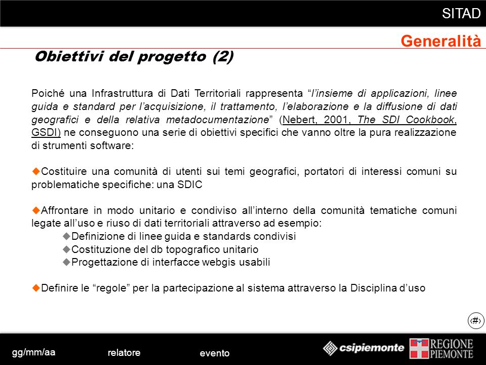 gg/mm/aa relatore evento SITAD 4 Poiché una Infrastruttura di Dati Territoriali rappresenta linsieme di applicazioni, linee guida e standard per lacqu