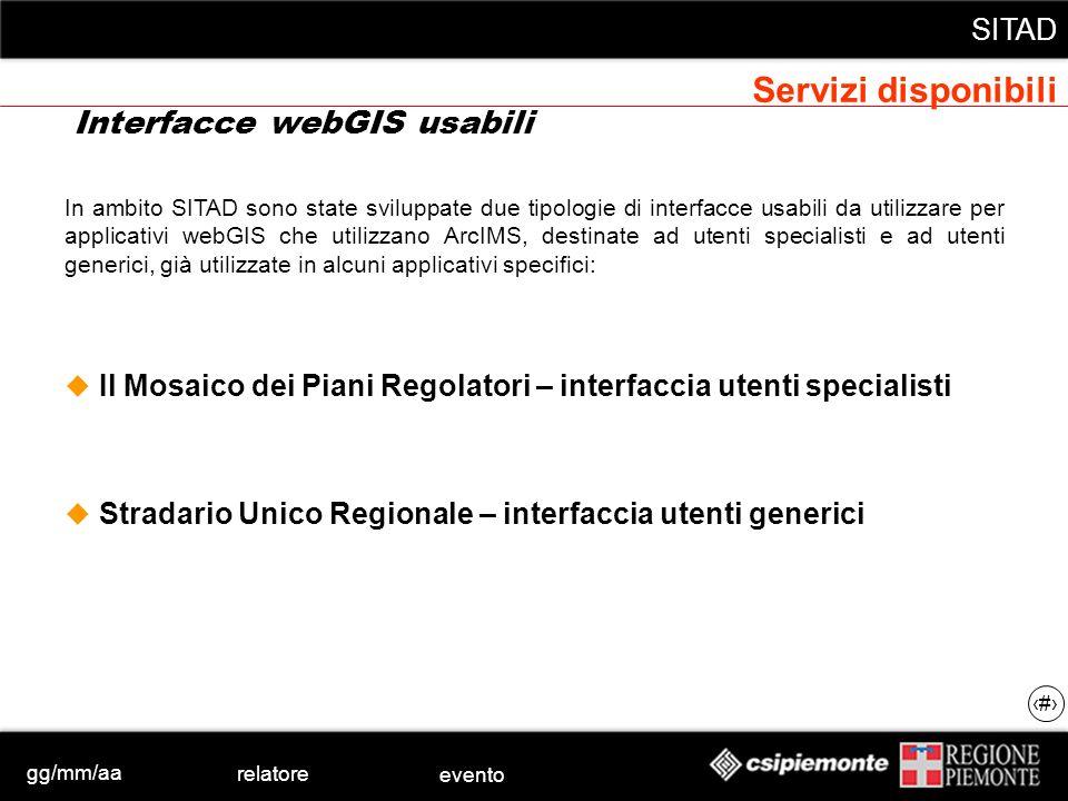 gg/mm/aa relatore evento SITAD 41 Interfacce webGIS usabili In ambito SITAD sono state sviluppate due tipologie di interfacce usabili da utilizzare pe