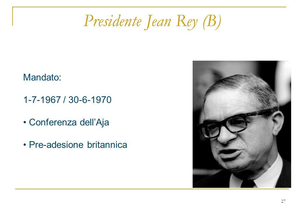 27 Presidente Jean Rey (B) Mandato: 1-7-1967 / 30-6-1970 Conferenza dellAja Pre-adesione britannica