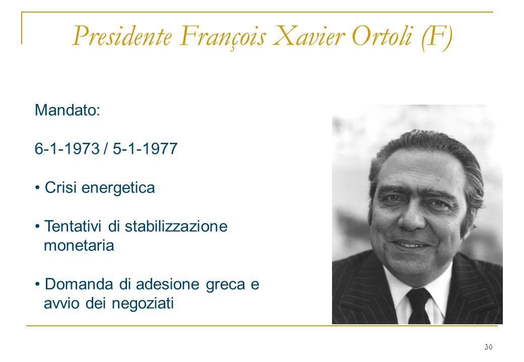 30 Presidente François Xavier Ortoli (F) Mandato: 6-1-1973 / 5-1-1977 Crisi energetica Tentativi di stabilizzazione monetaria Domanda di adesione greca e avvio dei negoziati