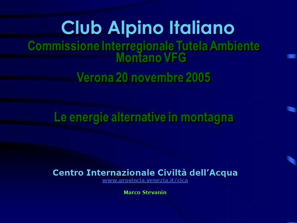 Club Alpino Italiano Centro Internazionale Civiltà dellAcqua www.provincia.venezia.it/cica Marco Stevanin Commissione Interregionale Tutela Ambiente M