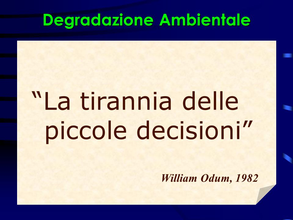 Degradazione Ambientale La tirannia delle piccole decisioni William Odum, 1982