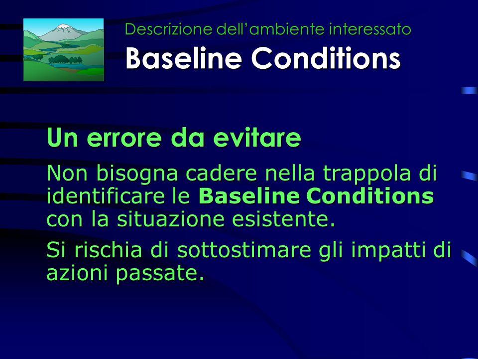 Un errore da evitare Non bisogna cadere nella trappola di identificare le Baseline Conditions con la situazione esistente.