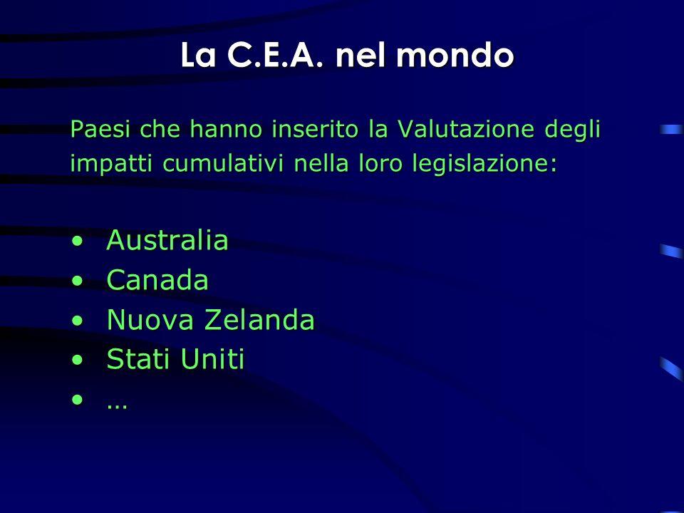 La C.E.A. nel mondo Paesi che hanno inserito la Valutazione degli impatti cumulativi nella loro legislazione: AustraliaAustralia CanadaCanada Nuova Ze