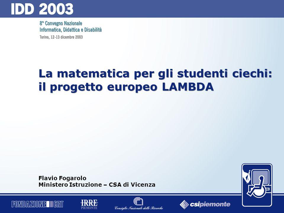 30 La matematica per gli studenti ciechi Il progetto europeo LAMBDA Flavio Fogarolo Ministero Istruzione – CSA di Vicenza 12 dicembre 2003 Funzioni compensative +- spaziatura C