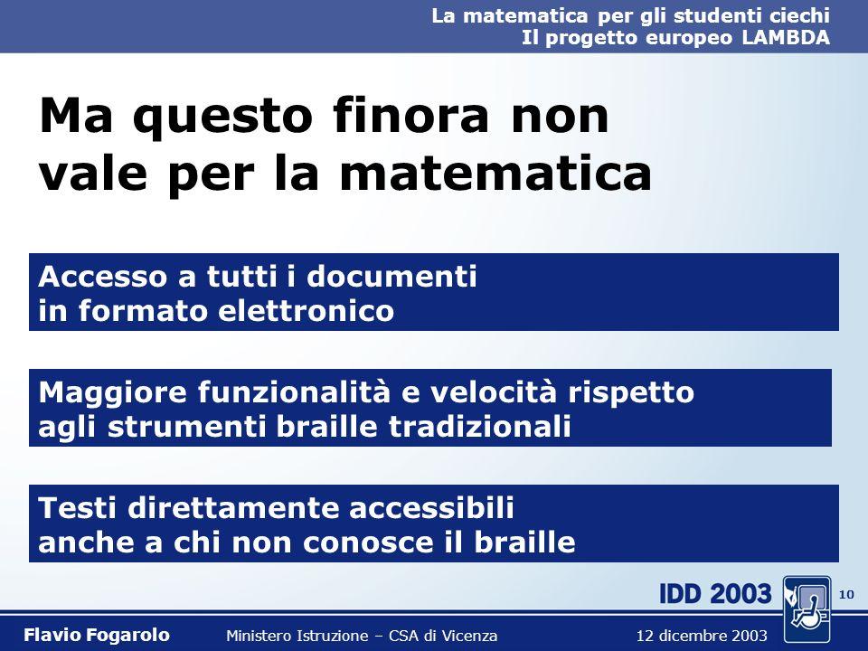 9 La matematica per gli studenti ciechi Il progetto europeo LAMBDA Flavio Fogarolo Ministero Istruzione – CSA di Vicenza 12 dicembre 2003 Grazie alle