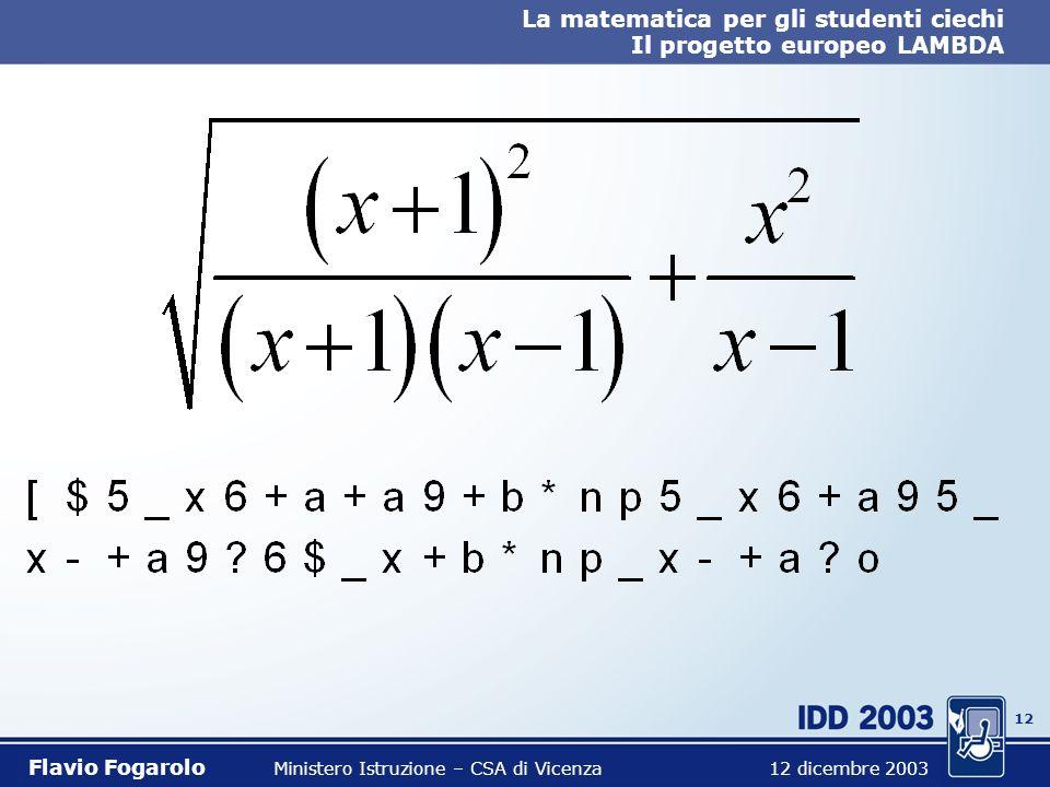 11 La matematica per gli studenti ciechi Il progetto europeo LAMBDA Flavio Fogarolo Ministero Istruzione – CSA di Vicenza 12 dicembre 2003 Mentre i do