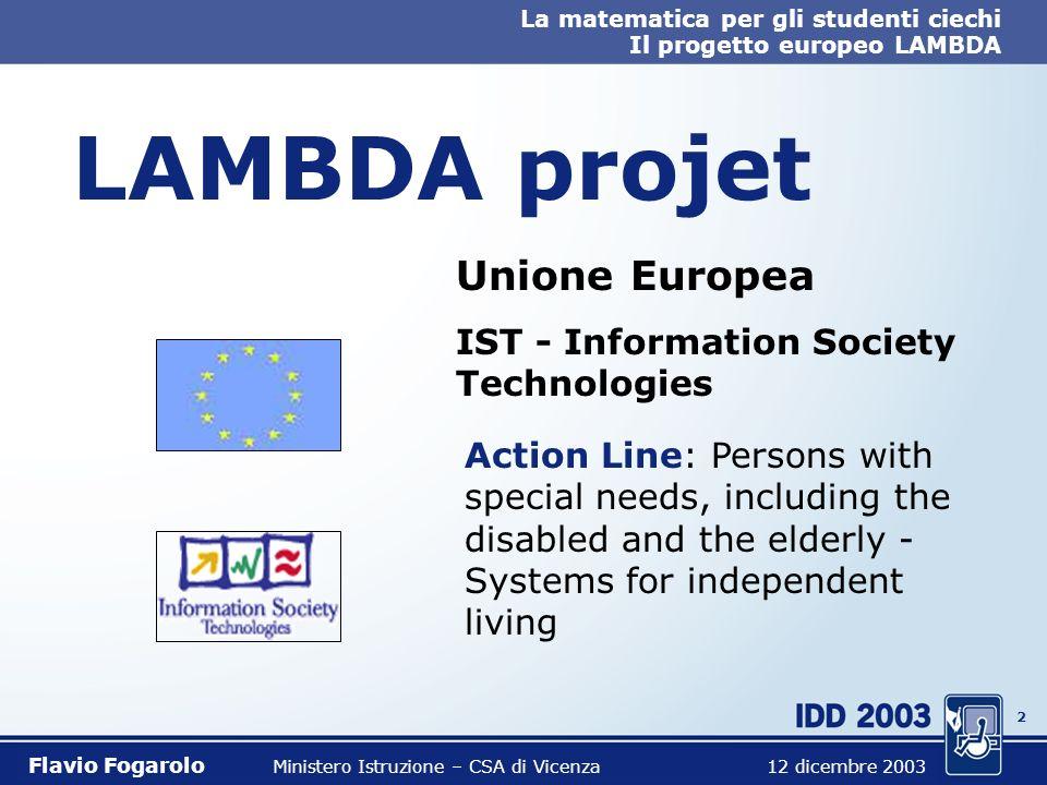 12 La matematica per gli studenti ciechi Il progetto europeo LAMBDA Flavio Fogarolo Ministero Istruzione – CSA di Vicenza 12 dicembre 2003