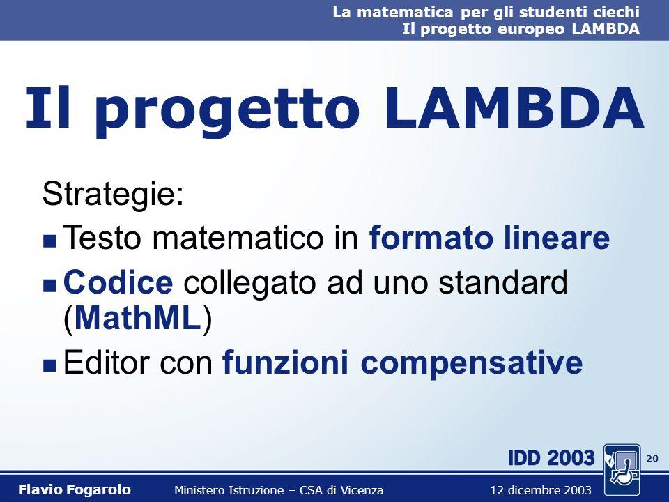 19 La matematica per gli studenti ciechi Il progetto europeo LAMBDA Flavio Fogarolo Ministero Istruzione – CSA di Vicenza 12 dicembre 2003 Il progetto