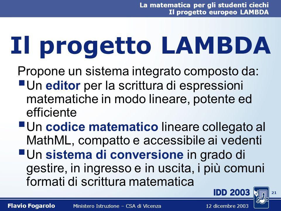 20 La matematica per gli studenti ciechi Il progetto europeo LAMBDA Flavio Fogarolo Ministero Istruzione – CSA di Vicenza 12 dicembre 2003 Il progetto
