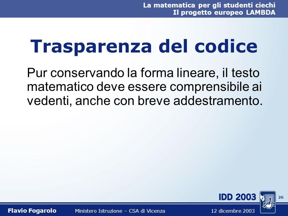 25 La matematica per gli studenti ciechi Il progetto europeo LAMBDA Flavio Fogarolo Ministero Istruzione – CSA di Vicenza 12 dicembre 2003 Tex, LaTeX,