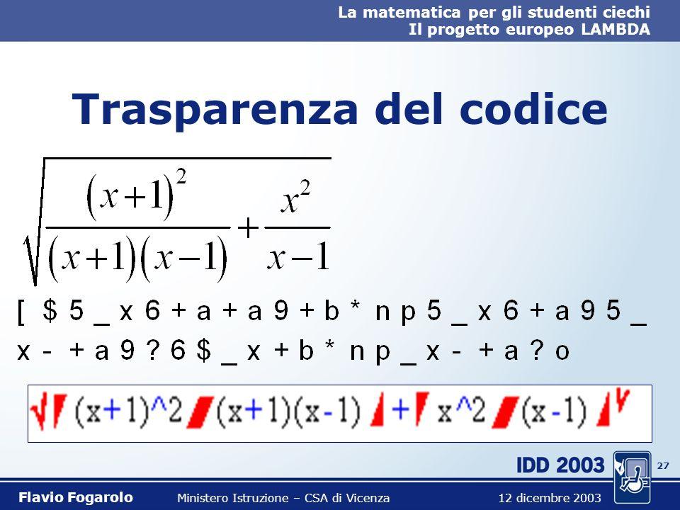 26 La matematica per gli studenti ciechi Il progetto europeo LAMBDA Flavio Fogarolo Ministero Istruzione – CSA di Vicenza 12 dicembre 2003 Trasparenza