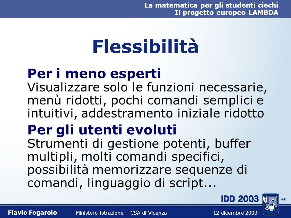 39 La matematica per gli studenti ciechi Il progetto europeo LAMBDA Flavio Fogarolo Ministero Istruzione – CSA di Vicenza 12 dicembre 2003 Flessibilit