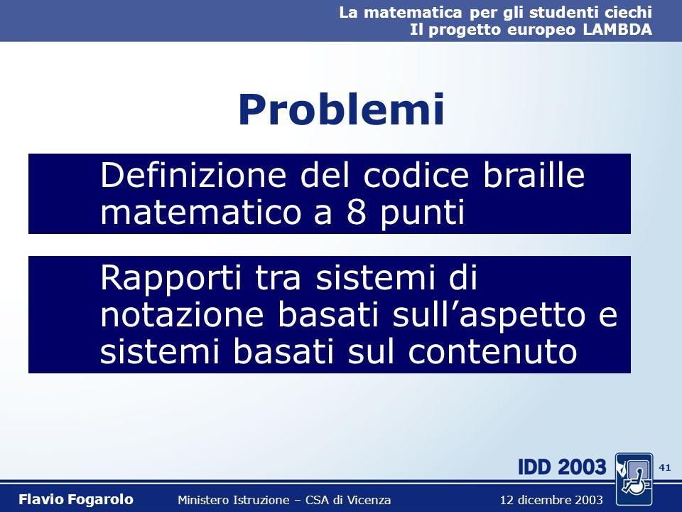 40 La matematica per gli studenti ciechi Il progetto europeo LAMBDA Flavio Fogarolo Ministero Istruzione – CSA di Vicenza 12 dicembre 2003 Flessibilit