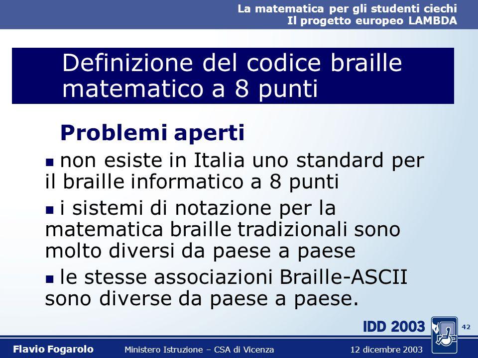 41 La matematica per gli studenti ciechi Il progetto europeo LAMBDA Flavio Fogarolo Ministero Istruzione – CSA di Vicenza 12 dicembre 2003 Problemi n