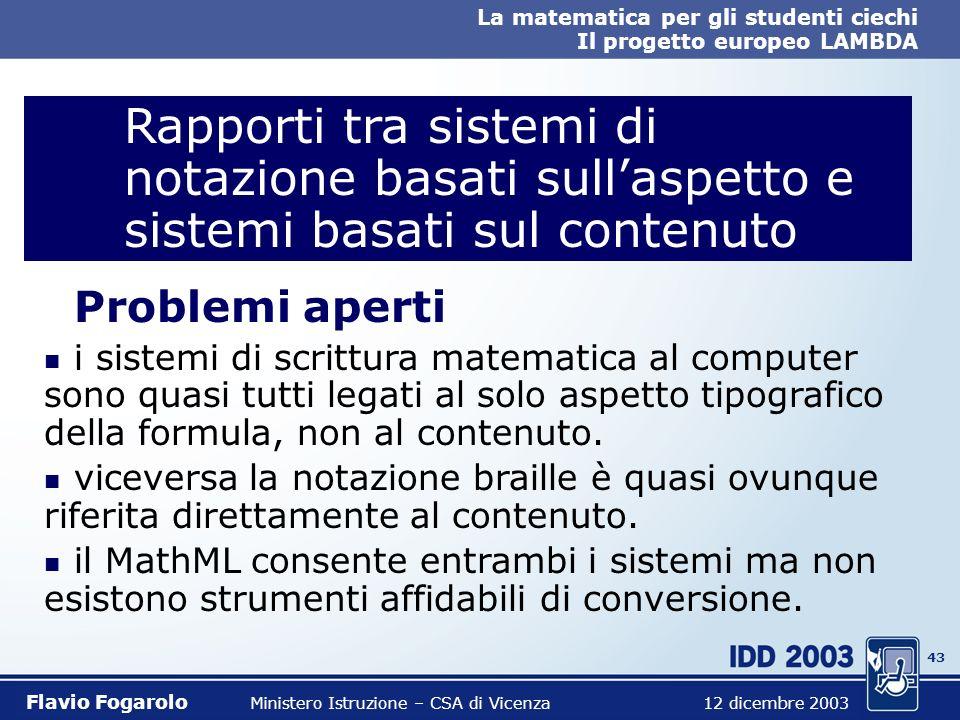 42 La matematica per gli studenti ciechi Il progetto europeo LAMBDA Flavio Fogarolo Ministero Istruzione – CSA di Vicenza 12 dicembre 2003 n Definizio