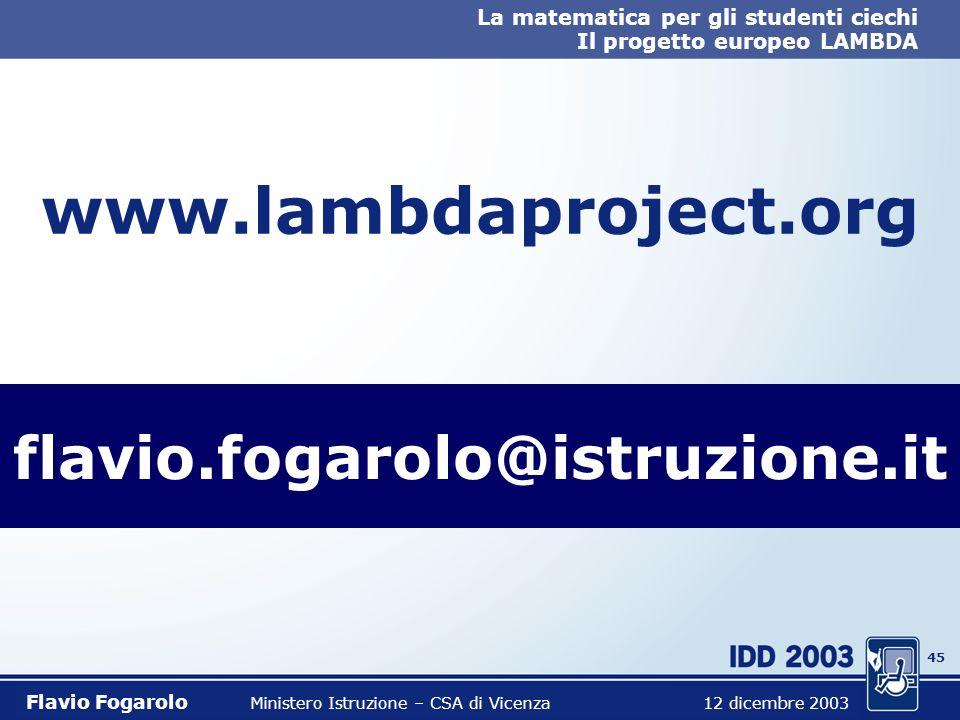 44 La matematica per gli studenti ciechi Il progetto europeo LAMBDA Flavio Fogarolo Ministero Istruzione – CSA di Vicenza 12 dicembre 2003 Sperimentaz