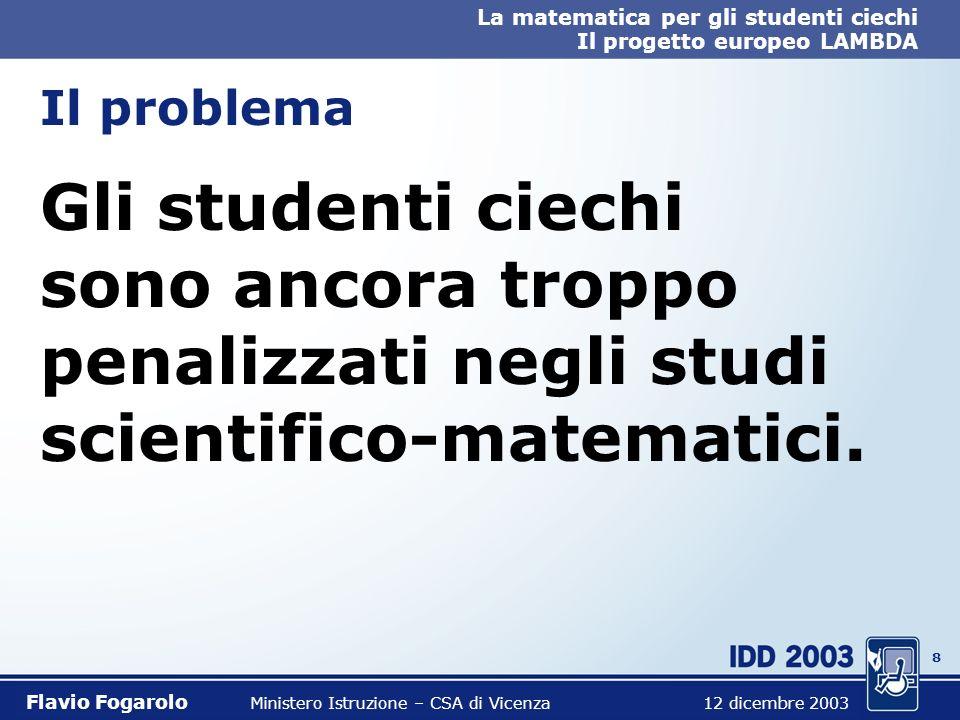 7 La matematica per gli studenti ciechi Il progetto europeo LAMBDA Flavio Fogarolo Ministero Istruzione – CSA di Vicenza 12 dicembre 2003 LAMBDA proje