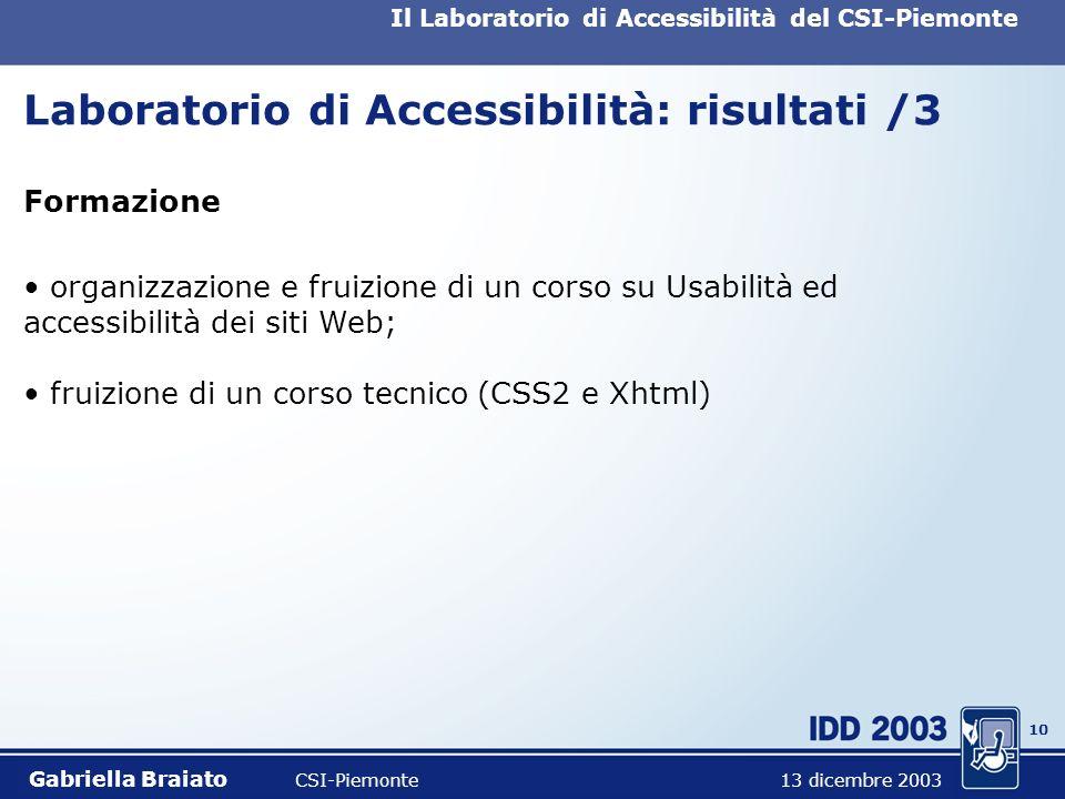 9 Il Laboratorio di Accessibilità del CSI-Piemonte Laboratorio di Accessibilità: risultati /2 Usabilità analisi di siti realizzati e individuazione di