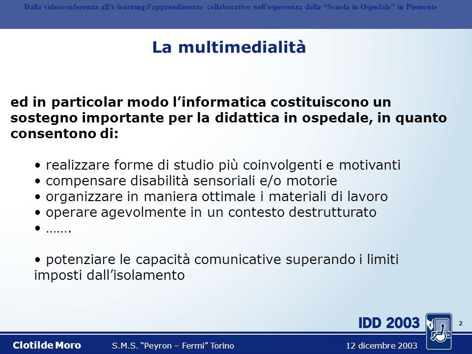 1 Insegnare in ospedale Clotilde Moro S.M.S. Peyron – Fermi Torino 12 dicembre 2003 Fotografia di Stefano Rogliatti Dalla videoconferenza allx-learnin