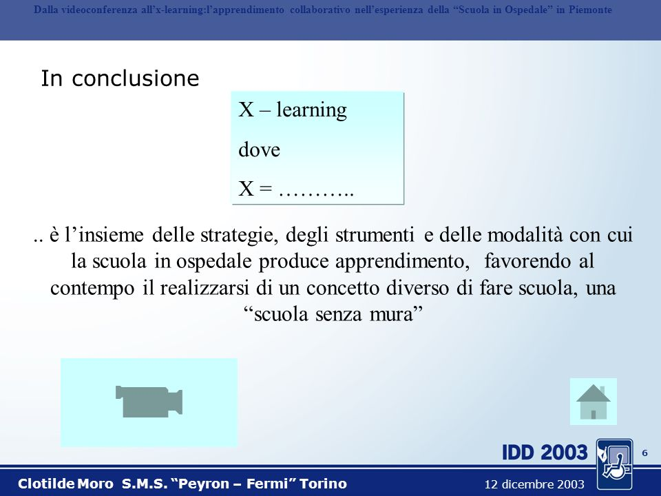 6 Dalla videoconferenza allx-learning:lapprendimento collaborativo nellesperienza della Scuola in Ospedale in Piemonte Clotilde Moro S.M.S.