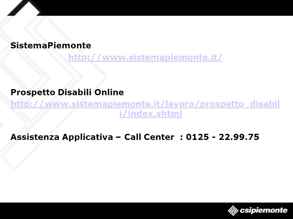 SistemaPiemonte http://www.sistemapiemonte.it/ Prospetto Disabili Online http://www.sistemapiemonte.it/lavoro/prospetto_disabil i/index.shtml Assistenza Applicativa – Call Center : 0125 - 22.99.75