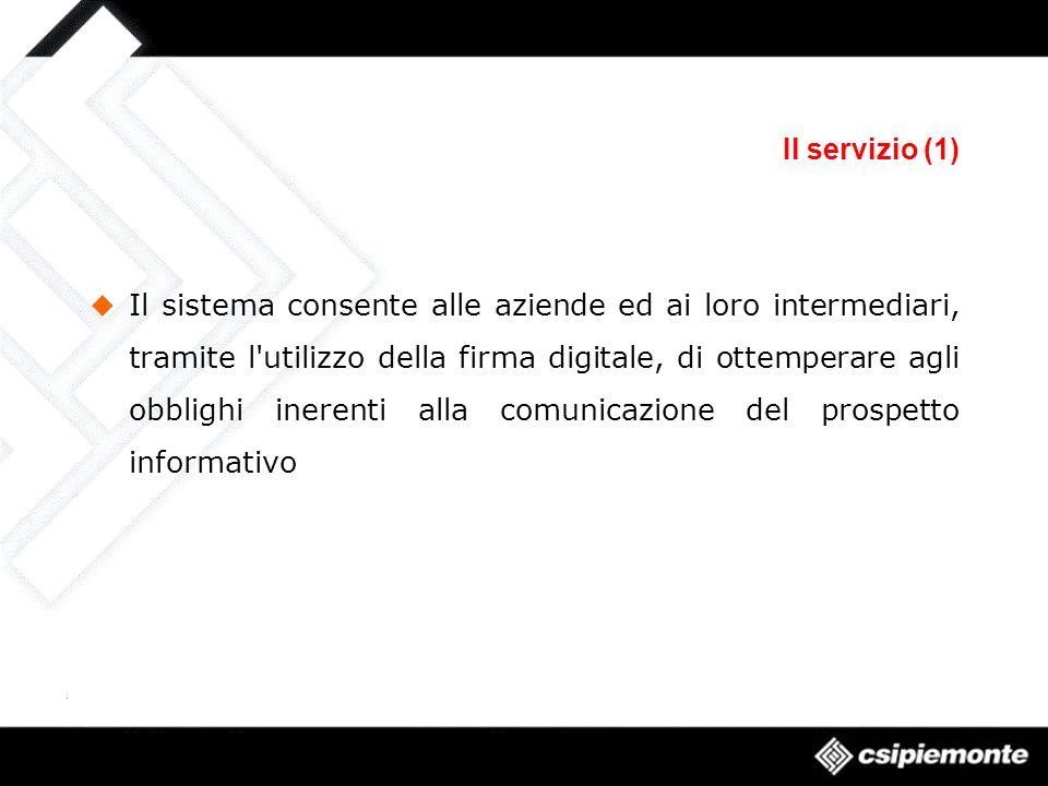 Il servizio (1) Il sistema consente alle aziende ed ai loro intermediari, tramite l utilizzo della firma digitale, di ottemperare agli obblighi inerenti alla comunicazione del prospetto informativo