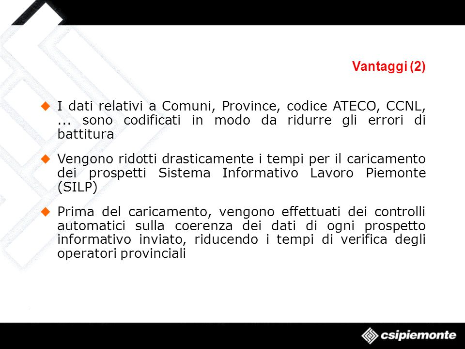 Vantaggi (2) I dati relativi a Comuni, Province, codice ATECO, CCNL,... sono codificati in modo da ridurre gli errori di battitura Vengono ridotti dra