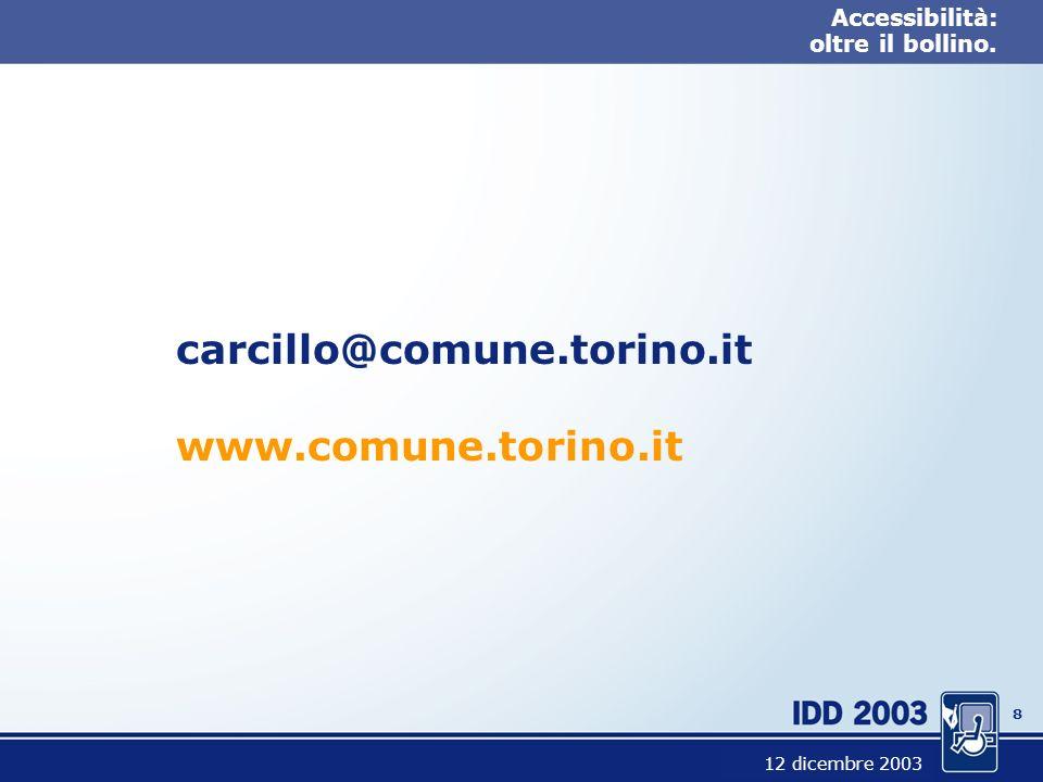 8 Accessibilità: oltre il bollino. carcillo@comune.torino.it www.comune.torino.it 12 dicembre 2003