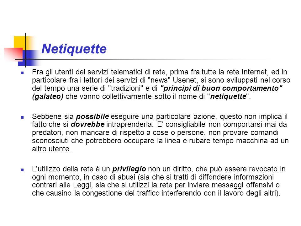 Netiquette Fra gli utenti dei servizi telematici di rete, prima fra tutte la rete Internet, ed in particolare fra i lettori dei servizi di