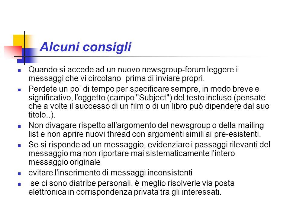 Alcuni consigli Quando si accede ad un nuovo newsgroup-forum leggere i messaggi che vi circolano prima di inviare propri. Perdete un po di tempo per s