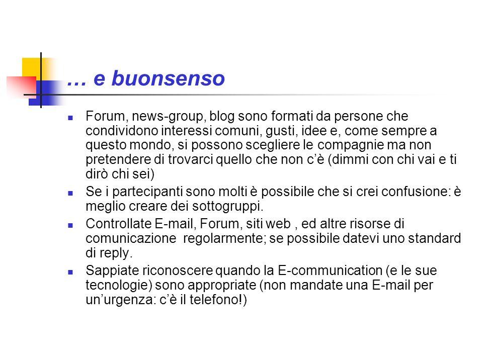 … e buonsenso Forum, news-group, blog sono formati da persone che condividono interessi comuni, gusti, idee e, come sempre a questo mondo, si possono