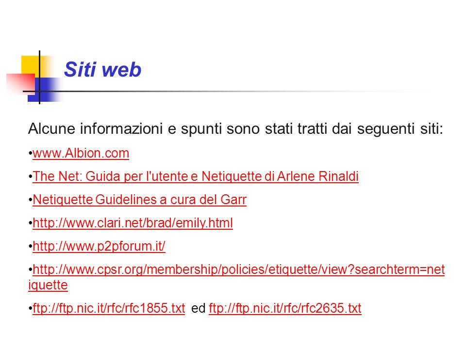 Siti web Alcune informazioni e spunti sono stati tratti dai seguenti siti: www.Albion.com The Net: Guida per l'utente e Netiquette di Arlene Rinaldi N
