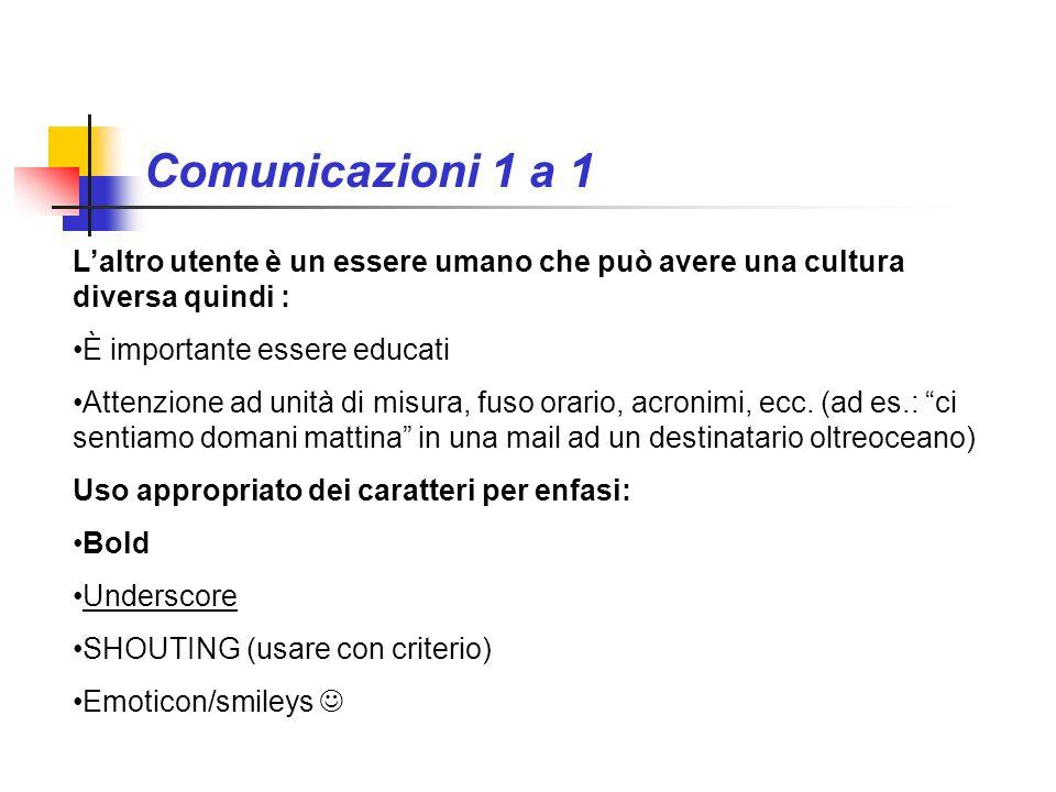 Comunicazioni 1 a 1 Laltro utente è un essere umano che può avere una cultura diversa quindi : È importante essere educati Attenzione ad unità di misu