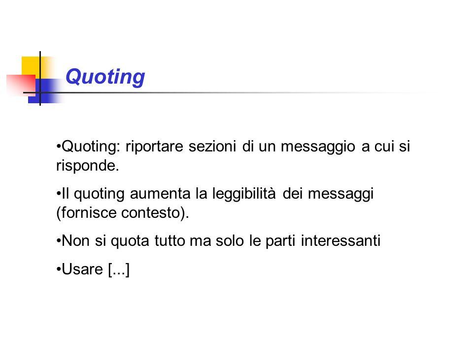 Quoting Quoting: riportare sezioni di un messaggio a cui si risponde. Il quoting aumenta la leggibilità dei messaggi (fornisce contesto). Non si quota
