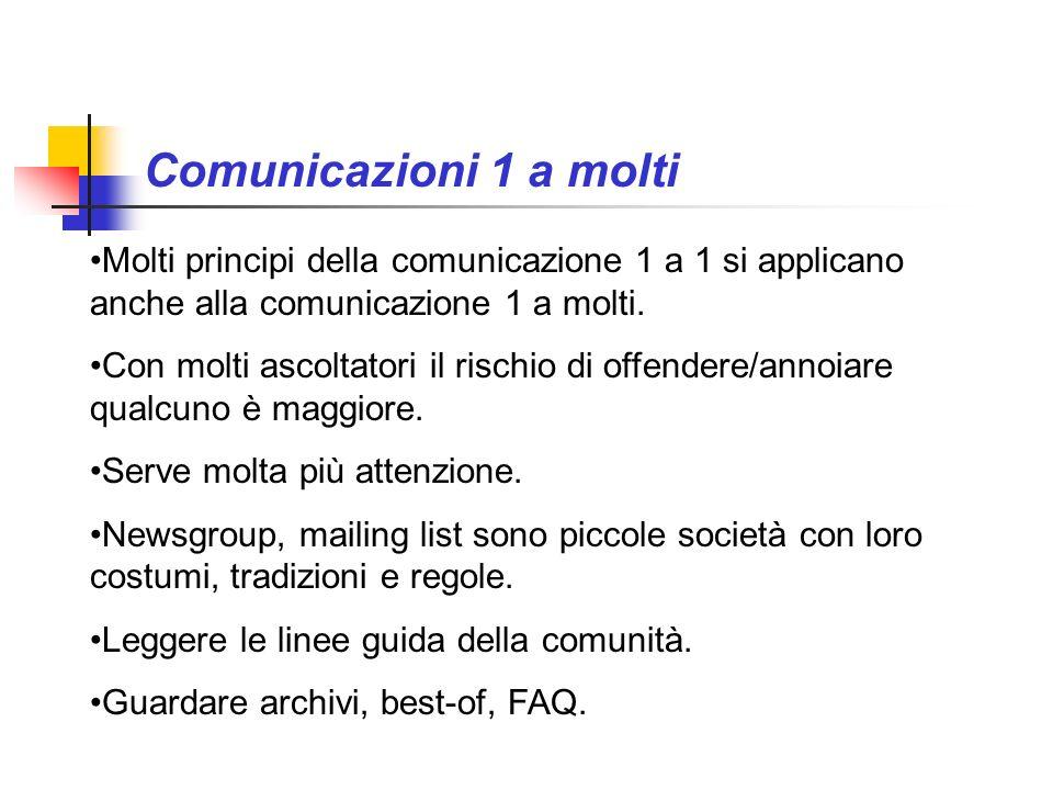 Comunicazioni 1 a molti Molti principi della comunicazione 1 a 1 si applicano anche alla comunicazione 1 a molti. Con molti ascoltatori il rischio di
