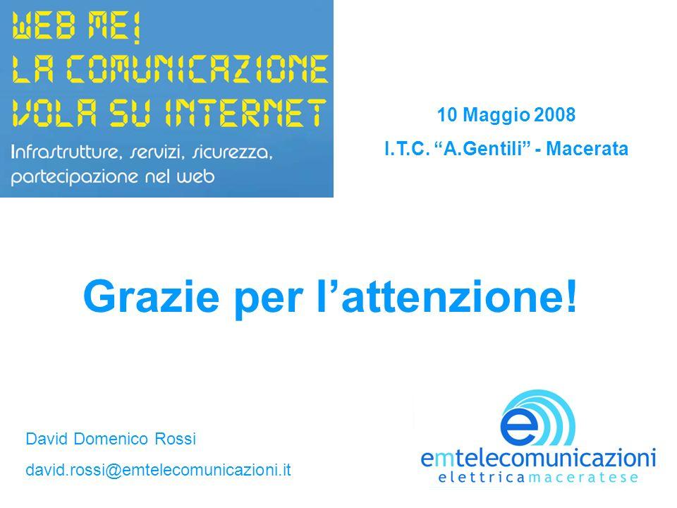 10 Maggio 2008 I.T.C. A.Gentili - Macerata Grazie per lattenzione! David Domenico Rossi david.rossi@emtelecomunicazioni.it