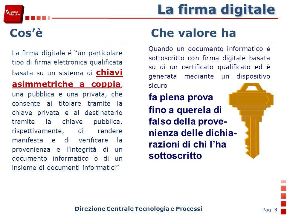 Direzione Centrale Tecnologia e Processi Pag. 3 La firma digitale é un particolare tipo di firma elettronica qualificata basata su un sistema di chiav
