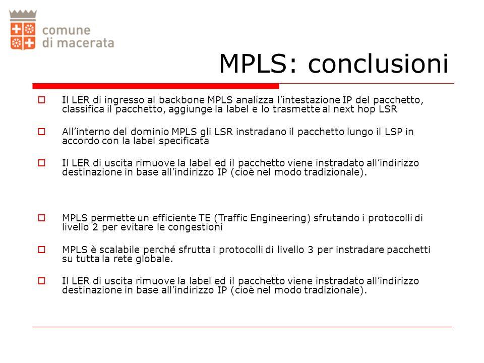 MPLS: conclusioni Il LER di ingresso al backbone MPLS analizza lintestazione IP del pacchetto, classifica il pacchetto, aggiunge la label e lo trasmet