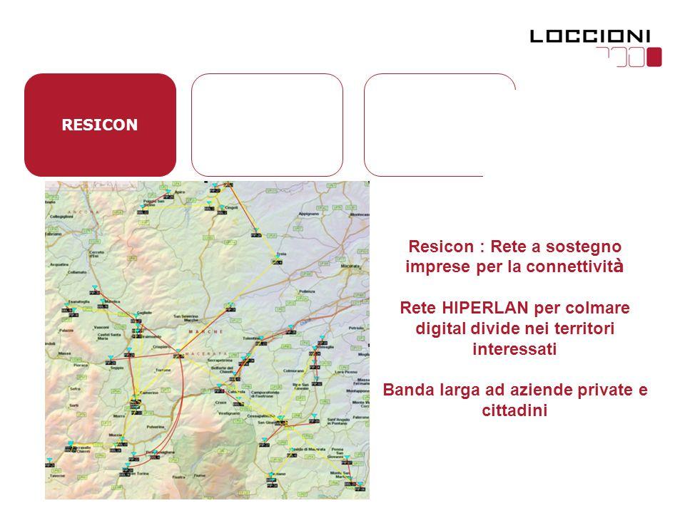RESICON Resicon : Rete a sostegno imprese per la connettivit à Rete HIPERLAN per colmare digital divide nei territori interessati Banda larga ad aziende private e cittadini