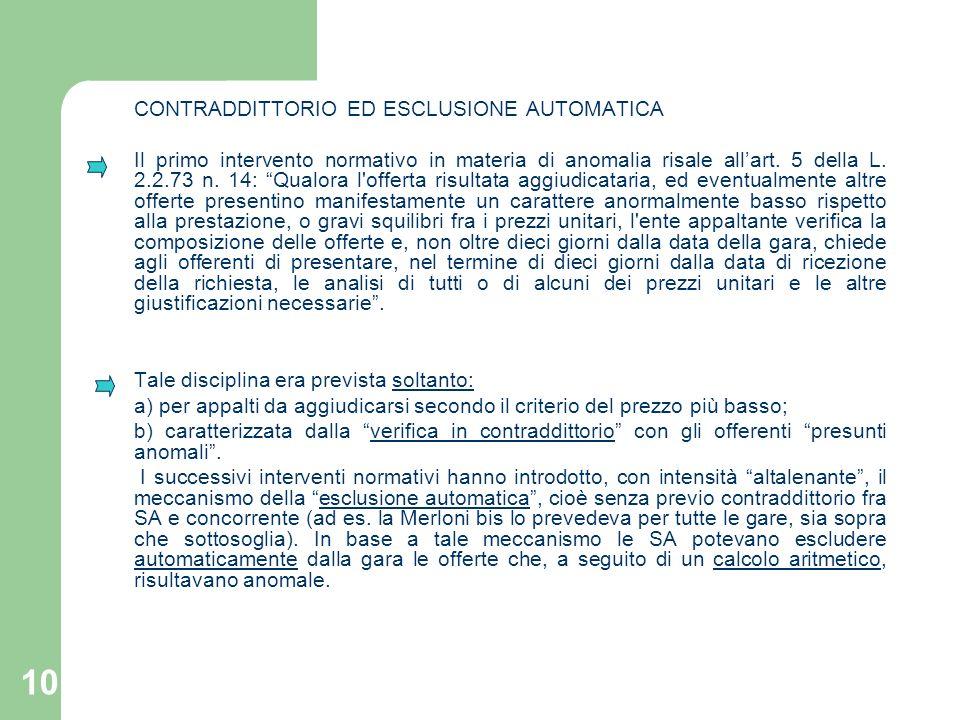 10 CONTRADDITTORIO ED ESCLUSIONE AUTOMATICA Il primo intervento normativo in materia di anomalia risale allart. 5 della L. 2.2.73 n. 14: Qualora l'off
