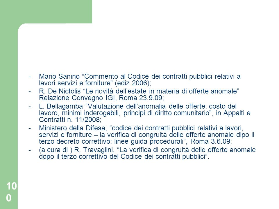 100 -Mario Sanino Commento al Codice dei contratti pubblici relativi a lavori servizi e forniture (ediz 2006); -R. De Nictolis Le novità dellestate in
