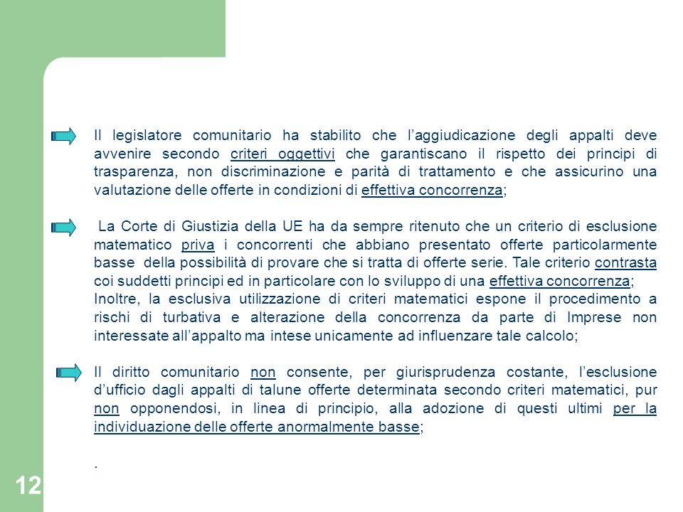 12 Il legislatore comunitario ha stabilito che laggiudicazione degli appalti deve avvenire secondo criteri oggettivi che garantiscano il rispetto dei