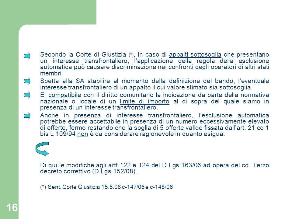 16 Secondo la Corte di Giustizia (*), in caso di appalti sottosoglia che presentano un interesse transfrontaliero, lapplicazione della regola della es