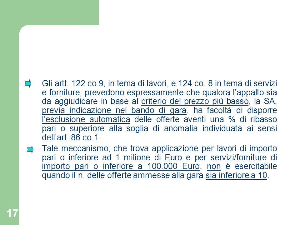 17 Gli artt. 122 co.9, in tema di lavori, e 124 co. 8 in tema di servizi e forniture, prevedono espressamente che qualora lappalto sia da aggiudicare