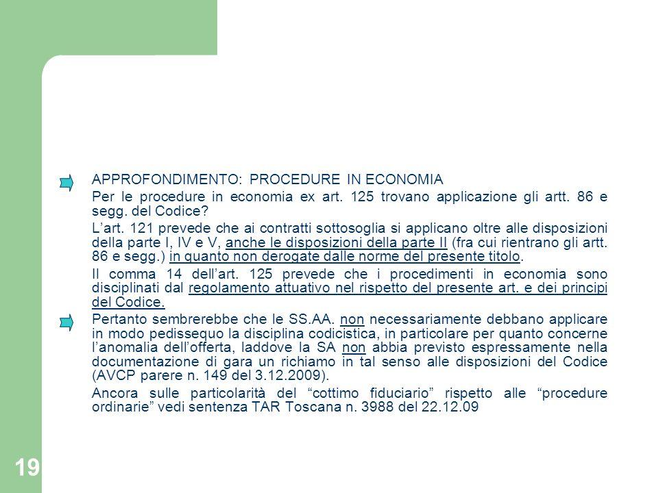 19 APPROFONDIMENTO: PROCEDURE IN ECONOMIA Per le procedure in economia ex art. 125 trovano applicazione gli artt. 86 e segg. del Codice? Lart. 121 pre
