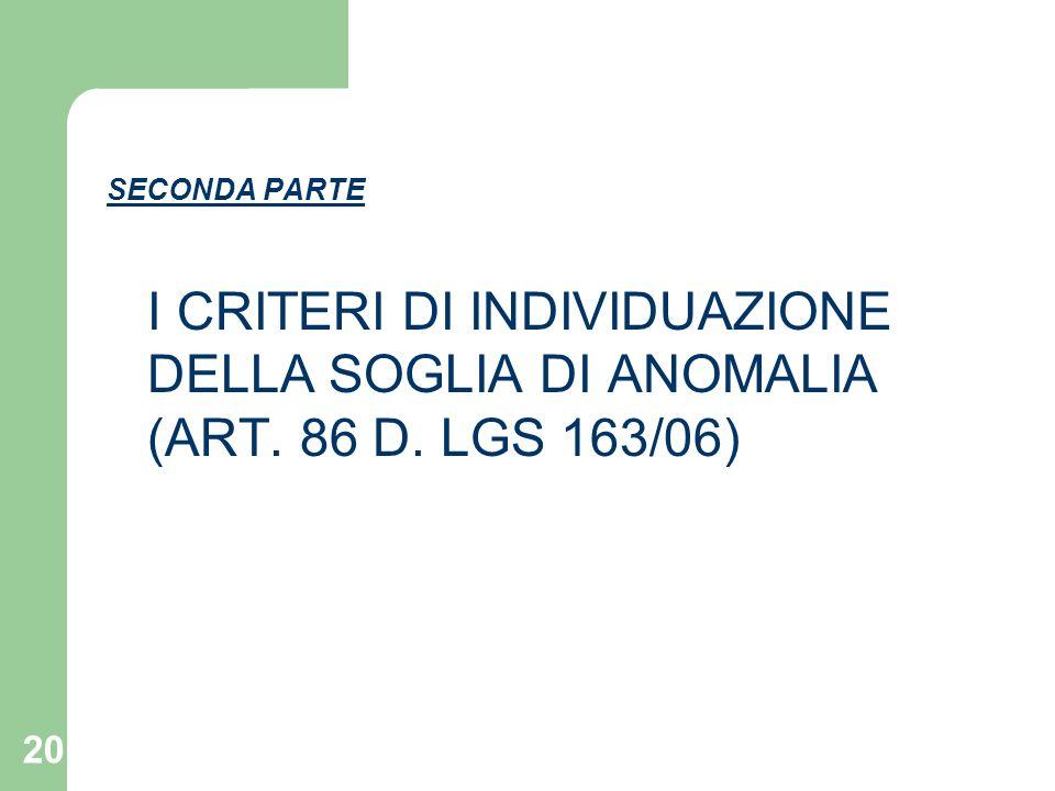 20 SECONDA PARTE I CRITERI DI INDIVIDUAZIONE DELLA SOGLIA DI ANOMALIA (ART. 86 D. LGS 163/06)