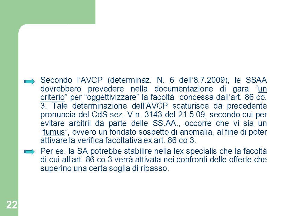 22 Secondo lAVCP (determinaz. N. 6 dell8.7.2009), le SSAA dovrebbero prevedere nella documentazione di gara un criterio per oggettivizzare la facoltà
