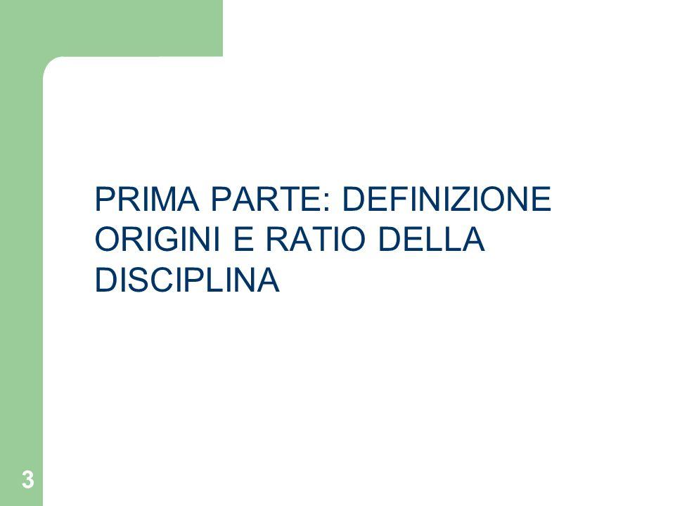 3 PRIMA PARTE: DEFINIZIONE ORIGINI E RATIO DELLA DISCIPLINA